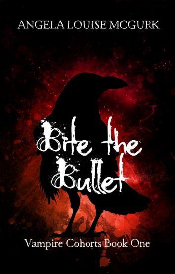 Bite the Bullet - Vampire Cohorts Book 1