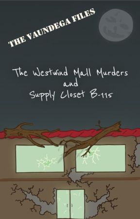 The Vaundega Files: The Westwind Mall Murders and Supply Closet B-115 by WyattJMoore