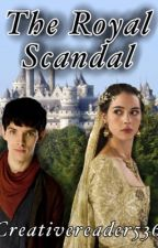 The Royal Scandal (Merlin FanFic) by creativereader536