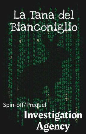 La Tana del Bianconiglio * spin-off/prequel Serie Investigation Agency 3* by VallyLaPigna