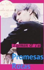 (Taemin y Tú) Promesas Rotas - Terminada by Jesy-Mejia22