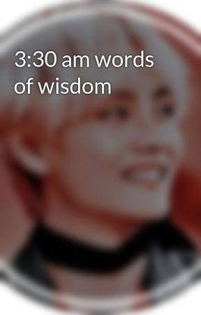 3:30 am words of wisdom by SuperFangirl3