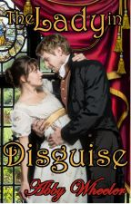 The Lady in Disguise by AbbyWheelerRomance