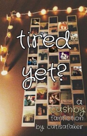 tired yet? ||cashby||