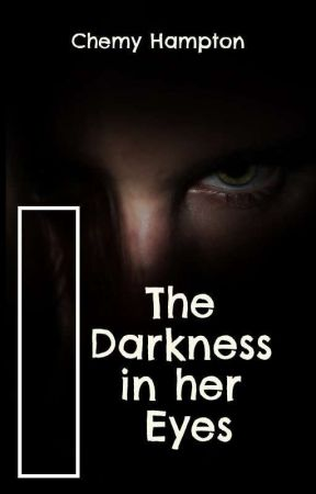 The Darkness in her Eyes by chemy2019
