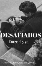"""Desafiados """"Entre el y yo """". by ChicaQuintana"""