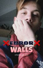 ❌ERROR❌ (WALLS) by FanFicss_Mix