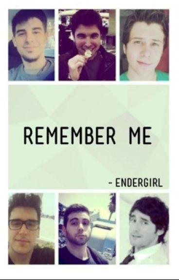 Remember me  _ (youtubers y tu)[TERMINADA]