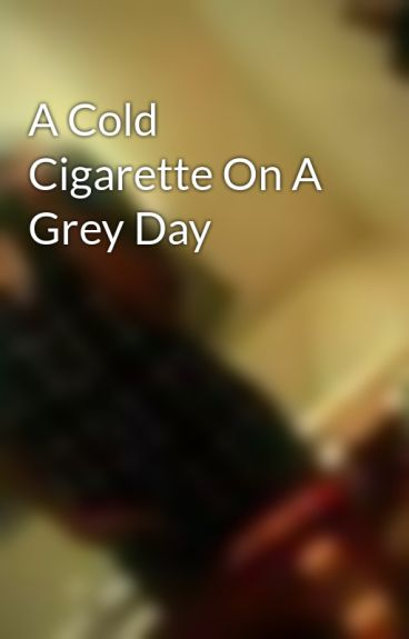 A Cold Cigarette On A Grey Day by Vipham7089