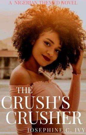 THE CRUSH'S CRUSHER (A NIGERIAN THEMED NOVEL) by JosephineIvy