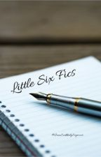 Little SiX Fics | Completed by JaneSuddenlySeymour