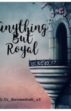 Anything but royalty - g/t by Xx_ilovemusicals_xX