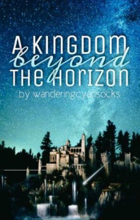 A Kingdom Beyond the Horizon by wanderingcyansocks