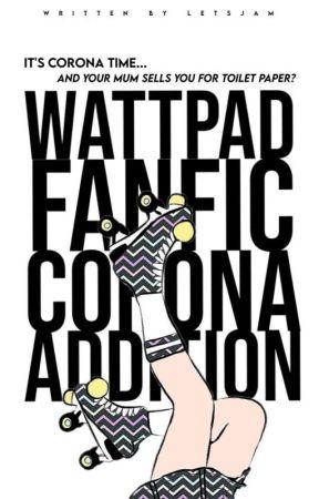 Wattpad FanFic: cOroNa aDdiTiOn by letsjam8