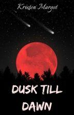 DUSK TILL DAWN by KristenMargot