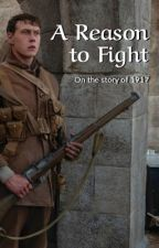 A Reason to Fight | 1917 - Schofield by Write_To_Escape_