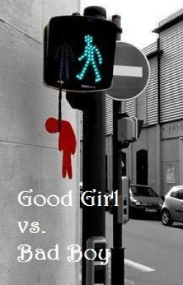 Good girl vs Bad boy ~ Let the fun BEGIN!
