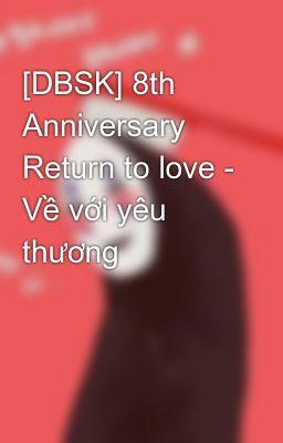 [DBSK] 8th Anniversary Return to love - Về với yêu thương
