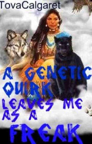 A Genetic Quirk Leaves Me As A Freak. (Has not been properly edited.) [DONE]