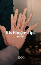 His Finger Tips | TaeMin by onethousaand_