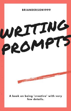 Writing Prompts. by brianderson1999