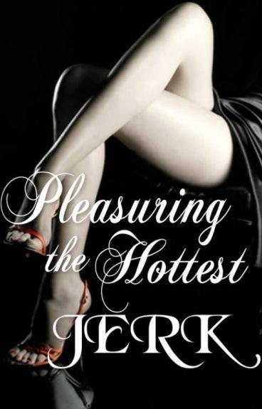 Pleasuring The Hottest Jerk