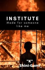 Institute Made For Someone Like Me (BxB+) by _Shini-Gami_