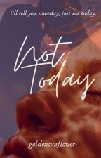Not Today by goldensunflower-