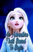 'An Adventure That's Bound To Begin' Elsa X Fire!MaleReader Book 1 by UniverseAdventurer