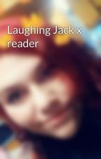 Laughing Jack x reader by Lucy_Santana1998