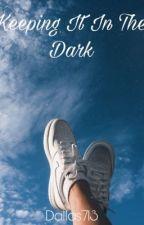 Keeping It In The Dark by Dallas713