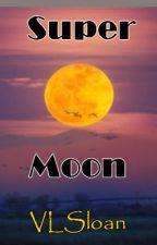 Super Moon by sloanranger