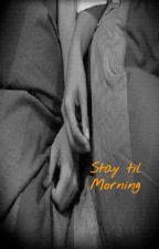 Stay til Morning by r0sep3dal