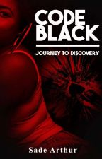 Code Black the Journey to Discovery  by SerenityArthur