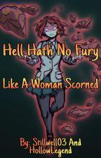 Hell Hath No Fury Like A Woman Scorned by Stillwell03