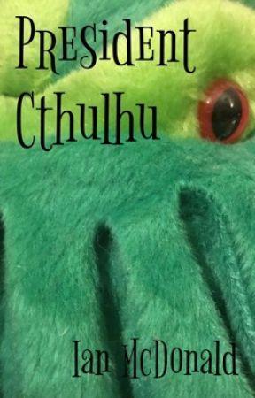 President Cthulhu by IanMcDonald