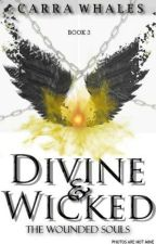 Divine & Wicked: The Wounded Souls (Book3) by CarraWhales