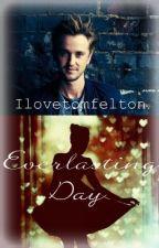 ♥ Everlasting Day ♥ (Tom Felton Fan Fiction) ♥ [ON HOLD UNTIL DECEMBER] by Ilovetomfelton