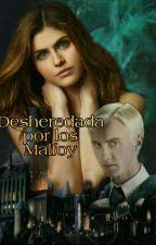 Desheredada por los Malfoy  (Draco Malfoy y tu)  by aishakick