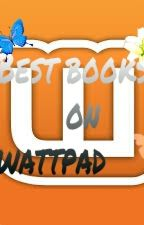 My favorite Books on Wattpad. by artythedragontamer12