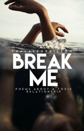 Break Me by thalassophile00