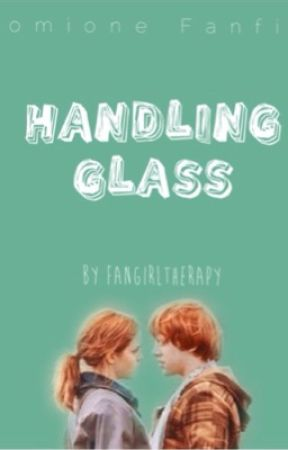 Handling Glass ( A Romione Fanfiction) by Fangirltherapy