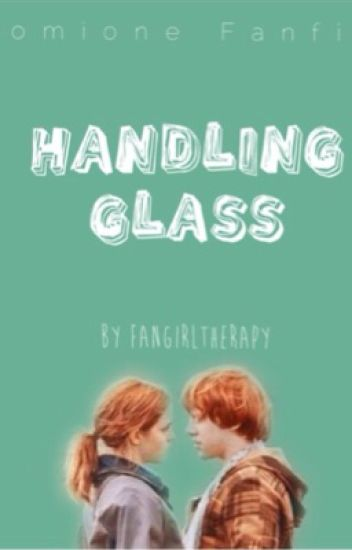 Handling Glass ( A Romione Fanfiction)   ✔