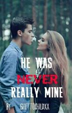 He was never really mine by GhettoChildxx