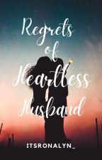 Regrets of Heartless Husband(On-going) by HeyItzMeRonalyn
