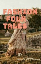 FASHION FOLKTALES  by ___aavya___