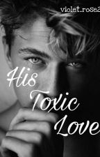 His Toxic Love by violet_rose21