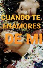 CANDO TE ENAMORES DE MI by kook_mor97