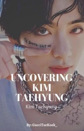 Uncovering Kim Taehyung || Coming Soon  by GucciTaeJin_