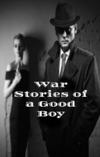 War Stories of a Good Boy by KoltinKScott